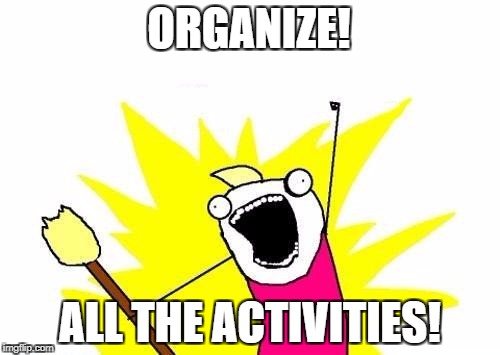 ORGANIZE ALL THE ACTIVITIES!