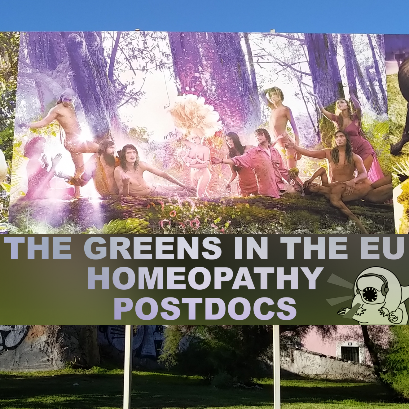 28 B&D: The Rise of the Greens in the EU, Homeopathy, & Postdocs
